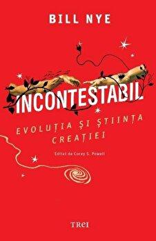 Incontestabil. Evolutia si stiinta creatiei/Bill Nye imagine elefant.ro 2021-2022