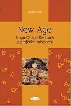 New Age - Noua Ordine Spirituala a profetilor mincinosi/Bruno Wurtz poza cate