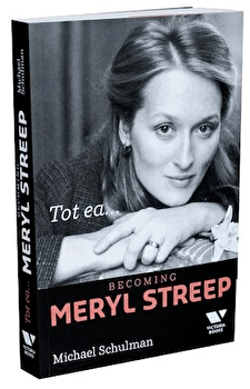 Tot ea...Becoming Mery Streep/Michael Schulman imagine elefant 2021