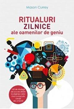 Ritualuri zilnice ale oamenilor de geniu. Carte pentru toti. vol. 198/Mason Currey imagine elefant.ro 2021-2022