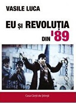 Eu si Revolutia din '89/Vasile Luca