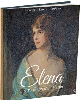 Elena. Portretul Reginei - Mama/Principele Radu al Romaniei