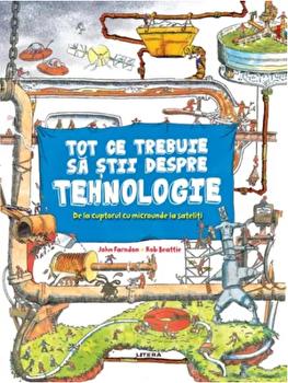 Tot ce trebuie sa stii despre tehnologie/John Farndon, Rob Beattie