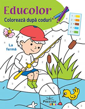 Educolor. Coloreaza dupa coduri. La ferma/Silvana Benaghi,Cecile Marbehant
