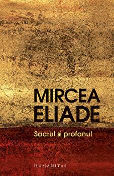 Sacrul si Profanul/Mircea Eliade imagine elefant.ro 2021-2022