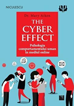 The Cyber Effect. Psihologia comportamentului uman in mediul online/dr. Mary Aiken imagine