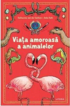 Viata amoroasa a animalelor/Katharina von der Gathen, Anke Kuhl
