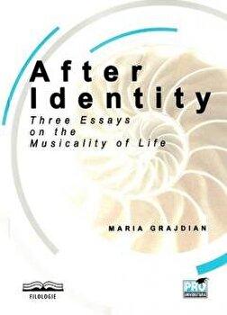 After Identity: Three Essays on the Musicality of Life/Maria-Mihaela Grajdian imagine elefant.ro 2021-2022