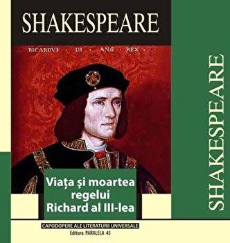 Viata si moartea regelui Richard al III-lea/William Shakespeare imagine