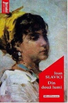 Din doua lumi/Ioan Slavici poza cate