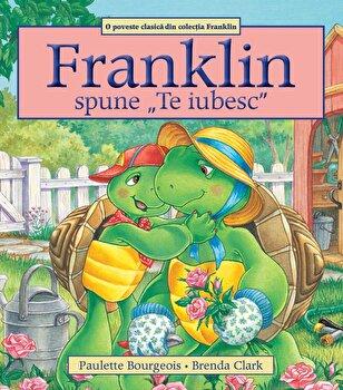 Franklin spune Te iubesc/Paulette Bourgeois