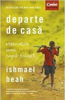 Departe de casa. Memoriile unui copil-soldat/Ishmael Beah poza cate