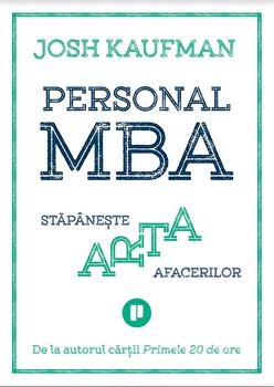 Personal MBA. Stapaneste arta afacerilor/Josh Kaufman imagine elefant.ro 2021-2022
