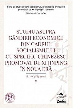 Studiu asupra gandirii economice din cadrul socialismului cu specific chinezesc promovat de Xi Jinping in noua era/*** poza cate