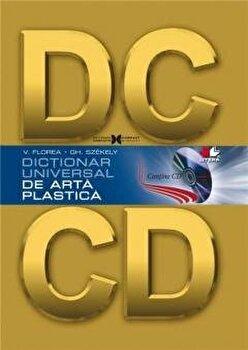 Dictionar universal de arta plastica (contine CD)/V. Florea, Gh. Szekely