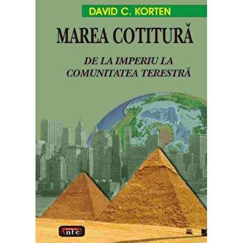 Marea cotitura - De la Imperiu la Comunitatea Terestra/David C.Korten poza cate