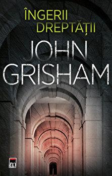 Ingerii dreptatii/John Grisham imagine