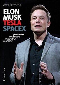 Imagine Elon Musk - Tesla, Spacex Si Misiunea Construirii Unui Viitor Fantastic - ashlee