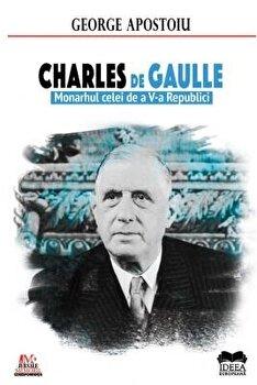 Charles de Gaulle. Monarhul celei de a V-a Republici/George Apostoiu imagine