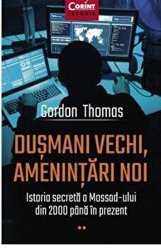 Dusmani vechi, amenintari noi. Istoria secreta a Mossad-ului din 2000 pana in prezent/Gordon Thomas poza cate