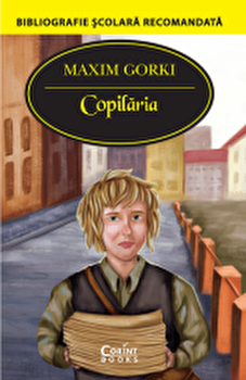 Copilaria (in traducerea lui Cezar Petrescu)/Maxim Gorki imagine elefant.ro 2021-2022