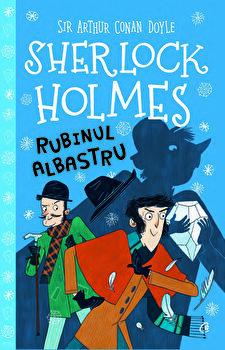 Rubinul albastru. Colectia Sherlock Holmes pentru copii/Arthur Conan Doyle, Stephanie Baudet