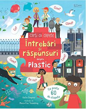Intrebari si raspunsuri despre plastic (carte cu clapete)/Katie Daynes