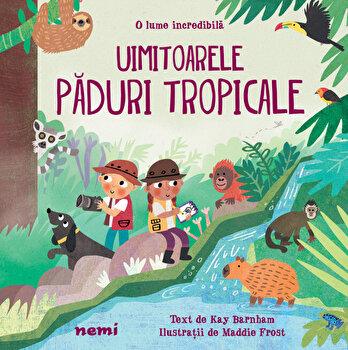 Uimitoarele paduri tropicale/Kay Barnham, Maddie Frost