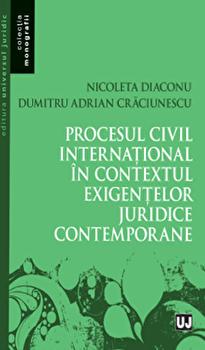 Procesul civil international in contextul exigentelor juridice contemporane/Nicoleta Diaconu,Adrian Dumitru Craciunescu imagine elefant.ro