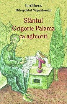 Sfantul Grigorie Palama ca aghiorit/Ierotheos, Mitropolitul Nafpaktosului poza cate