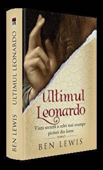Ultimul Leonardo. Viata secreta a celei mai scumpe picturi din lume/Ben Lewis imagine elefant.ro