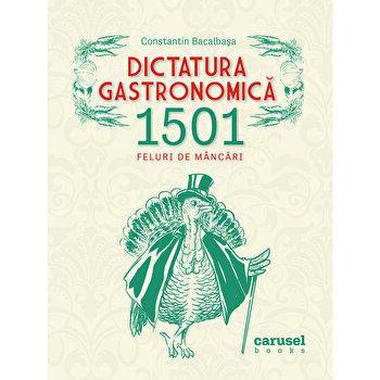 Dictatura gastronomica. 1507 feluri de mancari/Constantin Bacalbasa imagine elefant.ro 2021-2022