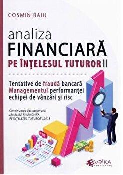 Analiza financiara pe intelesul tuturor, volumul II. Tentativele de fraudă bancara, Managementul performantei echipei de vanzari si risc/Cosmin Baiu imagine