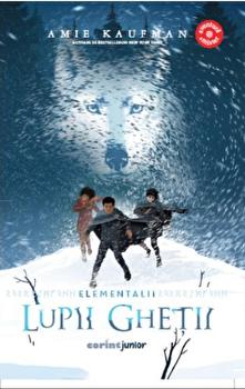 Seria Elementalii- Volumul 1 Lupii Ghetii/Amie Kaufman