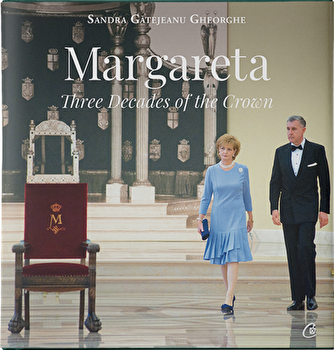 Margareta. Three decades of the Crown: 1990-2020/Sandra Gatejeanu Gheorghe