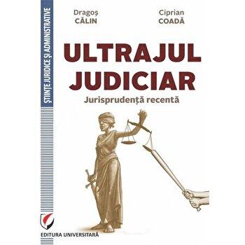 Ultrajul Judiciar. Jurisprudenta Recenta/Dragos Calin, Ciprian Coada