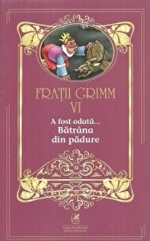 Fratii grimm vol.6 a fost odata…batrana din padure/Fratii Grimm