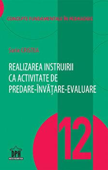 Realizarea instruirii ca activitate de predare-invatare-evaluare - vol 12/Sorin Cristea imagine elefant.ro 2021-2022