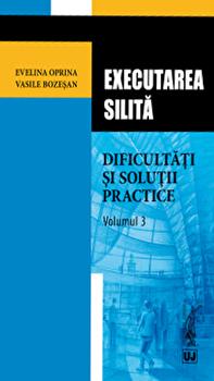 Executarea silita. Dificultati si solutii practice. Volumul 3/Evelina Oprina,Vasile Bozesan poza cate