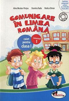 Comunicare in limba romana. Caiet pentru clasa I, semestrul 1/Dumitra Radu, Rodica Chiran, Alina Nicolae-Pertea poza cate