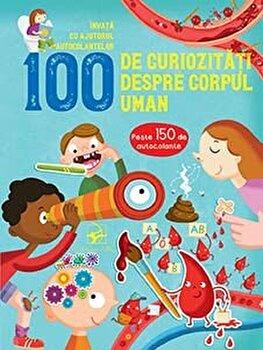 Imagine 100 De Curiozitati Despre Corpul Uman - Invata Cu Ajutorul Autocolantelor - ***
