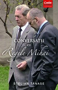 Conversatii cu Regele Mihai/Stelian Tanase