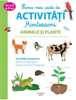 Prima mea carte de activitati Montessori. Animale si plante. Activitati progresive pentru a descoperi lumea care ne inconjoara/***