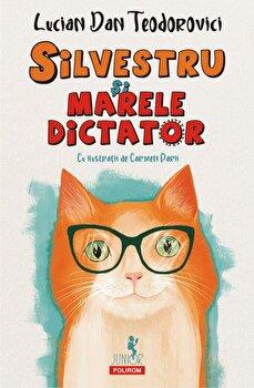 Silvestru si marele Dictator/Lucian Dan Teodorovici