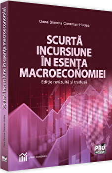 Scurta incursiune in esenta macroeconomiei - editie revizuita si tradusa/Simona Hudea imagine elefant.ro 2021-2022