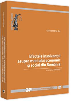 Efectele insolventei asupra mediului economic si social din Romania in contextul globalizarii/Diana Maria Ilie imagine elefant.ro