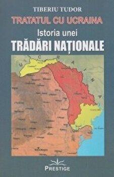 Tratatul cu Ucraina - istoria unei tradari nationale/Tiberiu Tudor