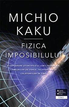 Fizica imposibilului/Michio Kaku imagine elefant.ro