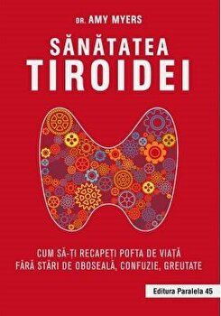 Sanatatea tiroidei. Cum sa-ti recapeti pofta de viata/Dr. Amy Myers imagine