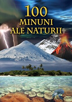 100 de Minuni ale naturii/Bertil Vagner imagine